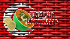 Türkische Linsensuppe, rote Linsensuppe, Rezept, mercimek corbasi