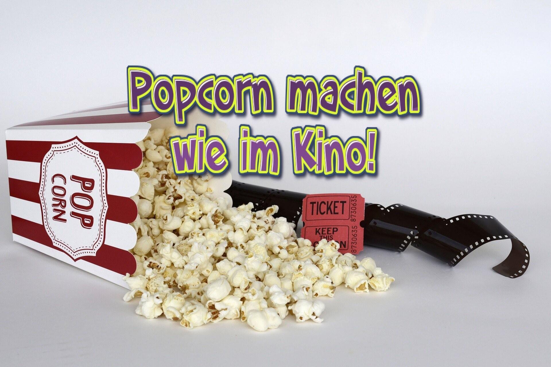 popcorn machen, popcorn selber machen, popcorn rezept, popcorn wie im kino