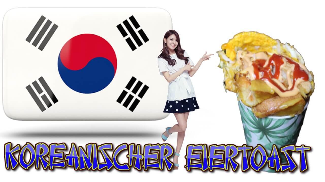 korean street food, koreanisches strassenessen, eiertoast, koreanisch, korean food, korean recipe, eiertoast im becher