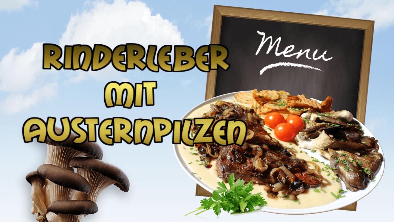 Gebratene Rinderleber, Rezept, Rezepte,Rinderleber mit Austernpilzen, Rinderleber, braten, gebraten, Pilze, Austernpilze, zubereiten, Rinderleber Rezept, Leber und Pilze, beef liver, oyster mushrooms, recipe, recipes, Leber braten, Leber vom Rind,