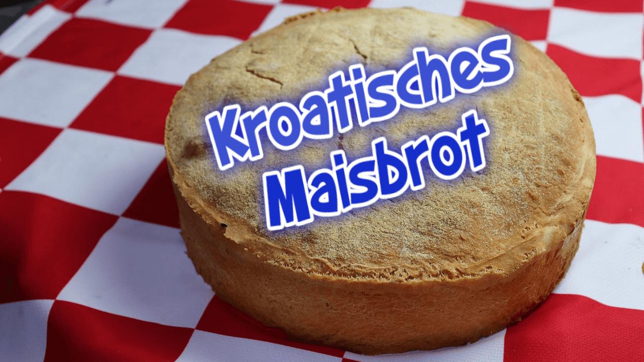 Maisbrot Rezept, kroatisches Maisbrot, Maisbrot backen, Brot aus Maismehl, Brotrezept, Brot, Rezept
